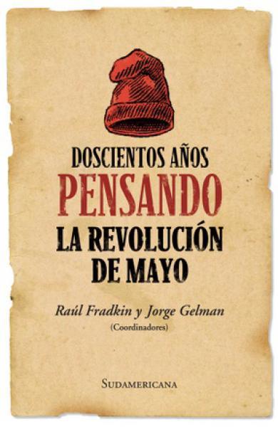 DOSCIENTOS AÑOS PENSANDO LA REVOLUCION..