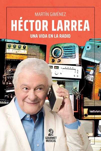 HECTOR LARREA - UNA VIDA EN LA RADIO