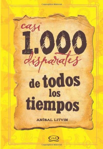CASI 1000 DISPARATES DE TODOS LOS TIEMPO