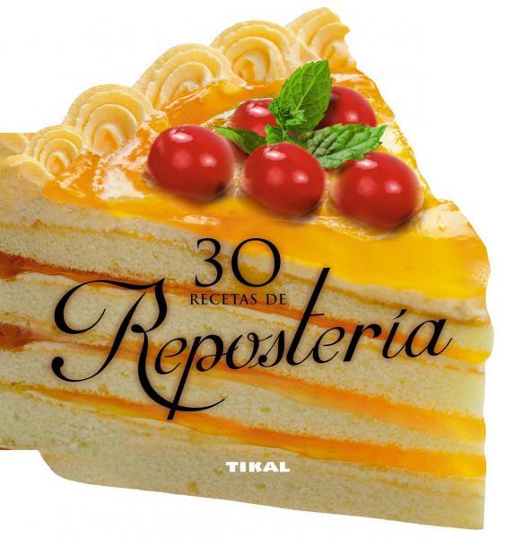 30 RECETAS DE REPOSTERIA
