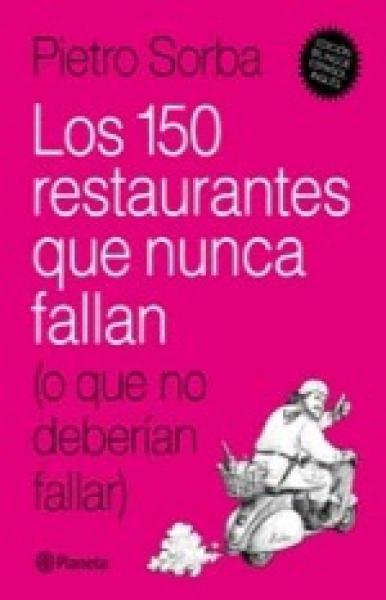 150 RESTAURANTES QUE NUNCA FALLAN