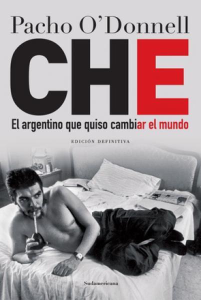 CHE: EL ARGENTINO QUE QUISO CAMBIAR...
