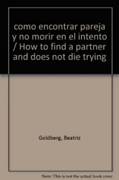 COMO ENCONTRAR PAREJA Y NO MORIR EN EL.