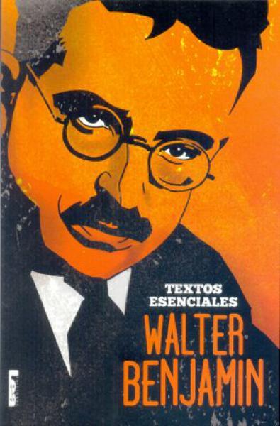 WALTER BENJAMIN TEXTOS ESENCIALES