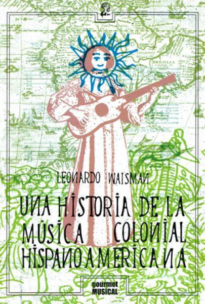 UNA HISTORIA DE LA MUSICA COLONIAL HISPA