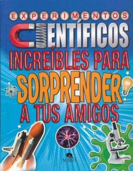 EXPERIMENTOS CIENTIFICOS INCREIBLES PARA