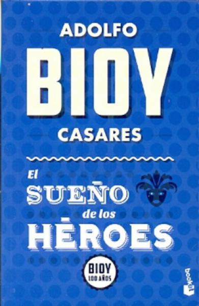 EL SUEÑO DE LOS HEROES (BIOY 100)