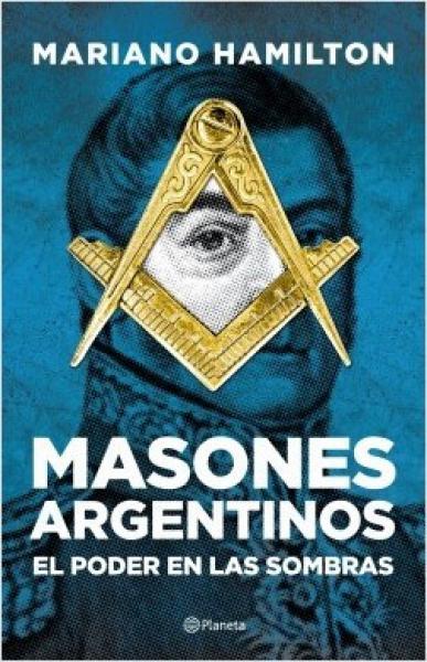 MASONES ARGENTINOS - PODER EN LAS SOMBRA