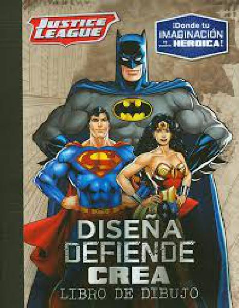 JUSTICE LEAGUE - DISEÑA DEFIENDE CREA