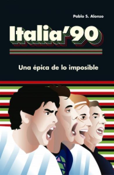 ITALIA 90 - UNA EPICA DE LO IMPOSIBLE