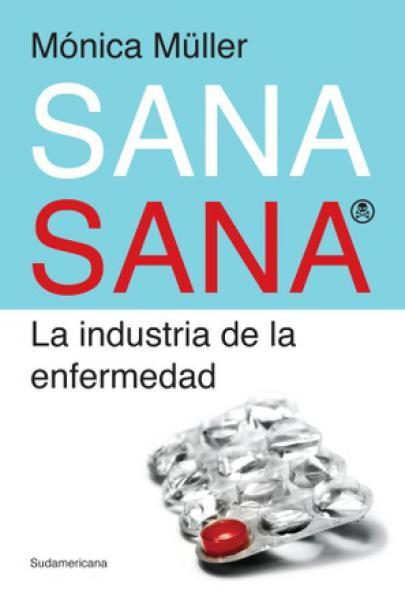 SANA SANA - LA INDUSTRIA DE LA ENFERMEDA