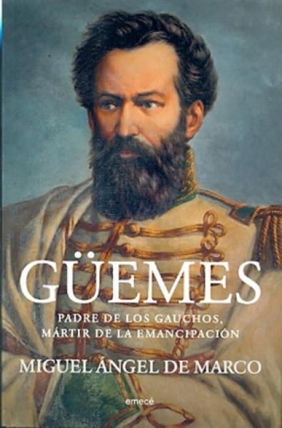 GUEMES - PADRE DE LOS GAUCHOS...